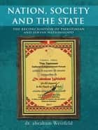 Nation, Society and the State - The Reconciliation of Palestinian and Jewish Nationhood ebook by Dr. Abraham Weizfeld