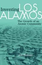 Inventing Los Alamos ebook by Jon Hunner