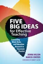 Five Big Ideas for Effective Teaching - Connecting Mind, Brain, and Education Research to Classroom Practice ebook by Donna Wilson, Marcus Conyers