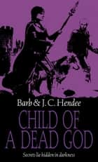 Child Of A Dead God eBook by Barb Hendee, J.C. Hendee