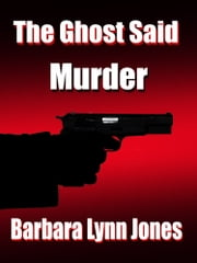 The Ghost said Murder ebook by Barbara Lynn Jones