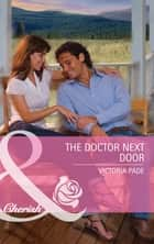 The Doctor Next Door (Mills & Boon Cherish) ebook by Victoria Pade