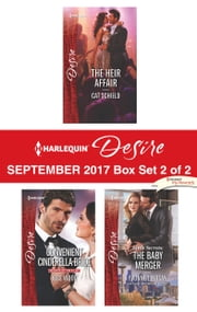 Harlequin Desire September 2017 - Box Set 2 of 2 - The Heir Affair\Convenient Cinderella Bride\Little Secrets: The Baby Merger ebook by Cat Shield, Joss Wood, Yvonne Lindsay