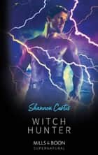 Witch Hunter (Mills & Boon Supernatural) ebook by Shannon Curtis