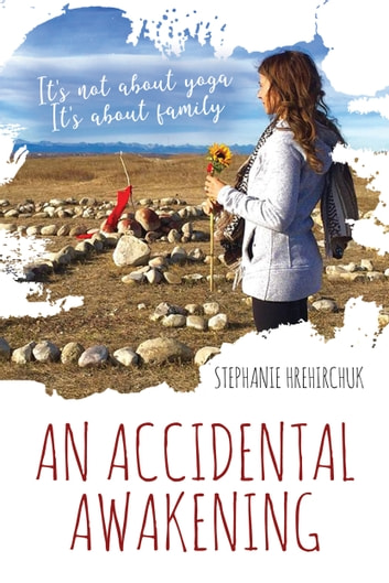 An Accidental Awakening - It's not about yoga; It's about family ebook by Stephanie Hrehirchuk
