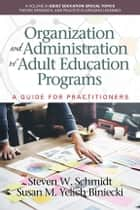 Organization and Administration of Adult Education Programs - A Guide for Practitioners ebook by Steven W. Schmidt, Susan M. Yelich Biniecki