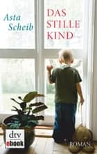 Das stille Kind - Roman ebook by Asta Scheib