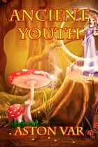 Ancient Youth ebook by Aston Var