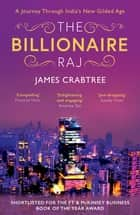 The Billionaire Raj - A Journey Through India's New Gilded Age - shortlisted for FT & McKinsey Business Book of the Year 2018 eBook by James Crabtree