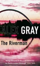 The Riverman - Book 4 in the Sunday Times bestselling detective series ebook by