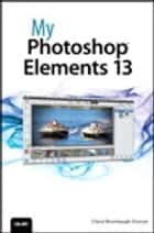 My Photoshop Elements 13 ebook by Cheryl Brumbaugh-Duncan