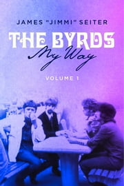"The Byrds - My Way - Volume 1 ebook by James ""Jimmi"" Seiter,Samantha Seiter"