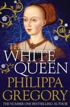 The White Queen - Cousins' War 1 ebook by Philippa Gregory