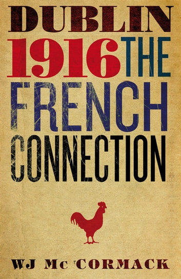 Dublin Easter 1916 The French Connection - The French Connection ebook by Bill Mc Cormack