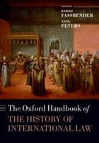The Oxford Handbook of the History of International Law ebook by Bardo Fassbender, Anne Peters, Daniel Högger,...