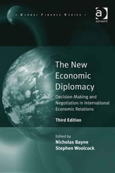 The New Economic Diplomacy - Decision-Making and Negotiation in International Economic Relations ebook by