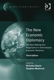 The New Economic Diplomacy - Decision-Making and Negotiation in International Economic Relations ebook by Dr Stephen Woolcock,Sir Nicholas Bayne