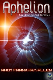 Aphelion - Tales from the Dark Recesses ebook by Andy Frankham-Allen