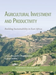 Agricultural Investment and Productivity - Building Sustainability in East Africa ebook by Randall Bluffstone,Gunnar K�hlin