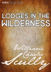 Lodges in the Wilderness ebook by William Charles Scully