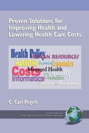 Proven Solutions for Improving Health and Lowering Health Care Costs ebook by Pegels, C. Carl