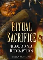 Ritual Sacrifice - An Illustrated History ebook by Brenda Ralph-Lewis
