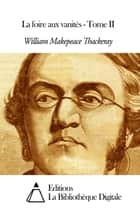 La foire aux vanités - Tome II ebook by William Makepeace Thackeray