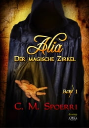 Alia - Der magische Zirkel (Band 1) ebook by C.M. Spoerri
