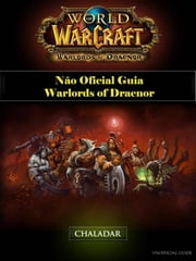 World Of Warcraft Não Oficial Guia Warlords Of Draenor ebook by Joshua Abbott