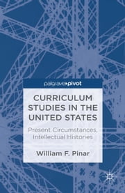 Curriculum Studies in the United States: Present Circumstances, Intellectual Histories ebook by W. Pinar