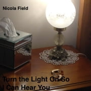Turn the Light On So I Can Hear You ebook by Nicola Field