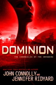Dominion - The Chronicles of the Invaders ebook by John Connolly,Jennifer Ridyard