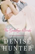 The Goodbye Bride ebook by Denise Hunter