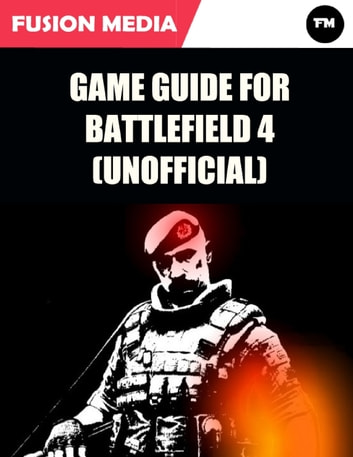 Game Guide for Battlefield 4 (Unofficial) ebook by Fusion Media