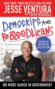 DemoCRIPS and ReBLOODlicans - No More Gangs in Government ebook by Jesse Ventura, Dick Russell