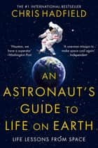 An Astronaut's Guide to Life on Earth ebook by