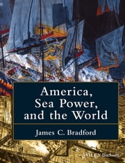 America, Sea Power, and the World ebook by James C. Bradford