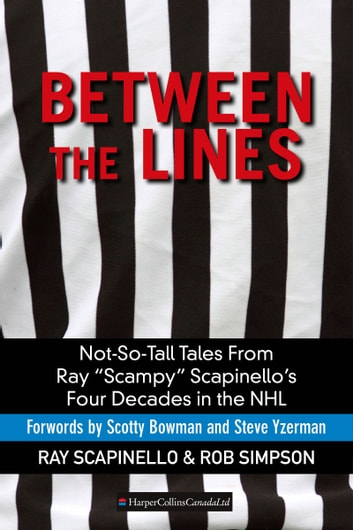 "Between The Lines - Not-So-Tall Tales From Ray ""Scampy"" Scapinello's Four Decades in the NHL ebook by Ray Scapinello,Rob Simpson"