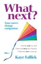 What Next? ebook by Kaye Fallick