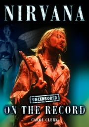 Nirvana - Uncensored On the Record ebook by Matthew Furniss, Carol Clerk and Pete Sorel-Cameron