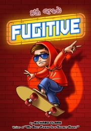 8th Grade Fugitive ebook by Richard Clark