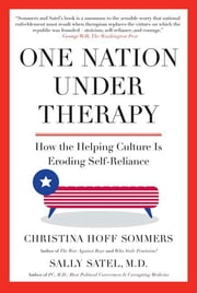 One Nation Under Therapy - How the Helping Culture Is Eroding Self-Reliance ebook by Christina Hoff Sommers,Dr. Sally Satel, M.D.
