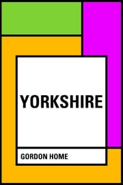 Yorkshire ebook by Gordon Home