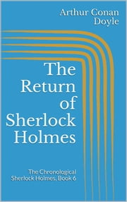 The Return of Sherlock Holmes (The Chronological Sherlock Holmes, Book 6) ebook by Arthur Conan Doyle,Arthur Conan Doyle