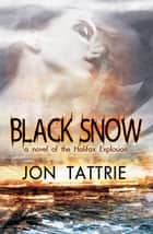 The Human Novel, Part 1: Black Snow. ebook by Jon Tattrie