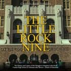 Little Rock Nine, The: The History and Legacy of the Struggle to Integrate Little Rock Central High School in Arkansas after Brown v. Board of Education audiobook by Charles River Editors