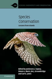 Species Conservation - Lessons from Islands ebook by Jamieson A. Copsey, Simon A. Black, Jim J. Groombridge,...