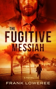 The Fugitive Messiah ebook by Frank Loweree
