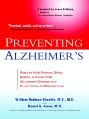 Preventing Alzheimer's - Ways to Help Prevent, Delay, Detect, and Even Halt Alzheimer's Disease and OtherForms of Memory Loss ebook by William Rodman Shankle, Daniel G. Amen, M.D.