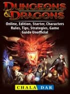Dungeons & Dragons, Online, Edition, Starter, Characters, Rules, Tips, Strategies, Game Guide Unofficial eBook by Chala Dar